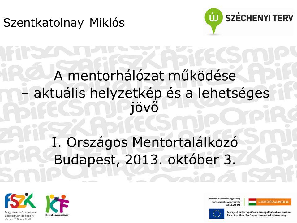 Szentkatolnay Miklós A mentorhálózat működése – aktuális helyzetkép és a lehetséges jövő I.
