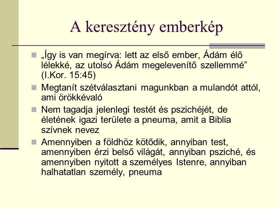 """A keresztény emberkép """"Így is van megírva: lett az első ember, Ádám élő lélekké, az utolsó Ádám megelevenítő szellemmé"""" (I.Kor. 15:45) Megtanít szétvá"""