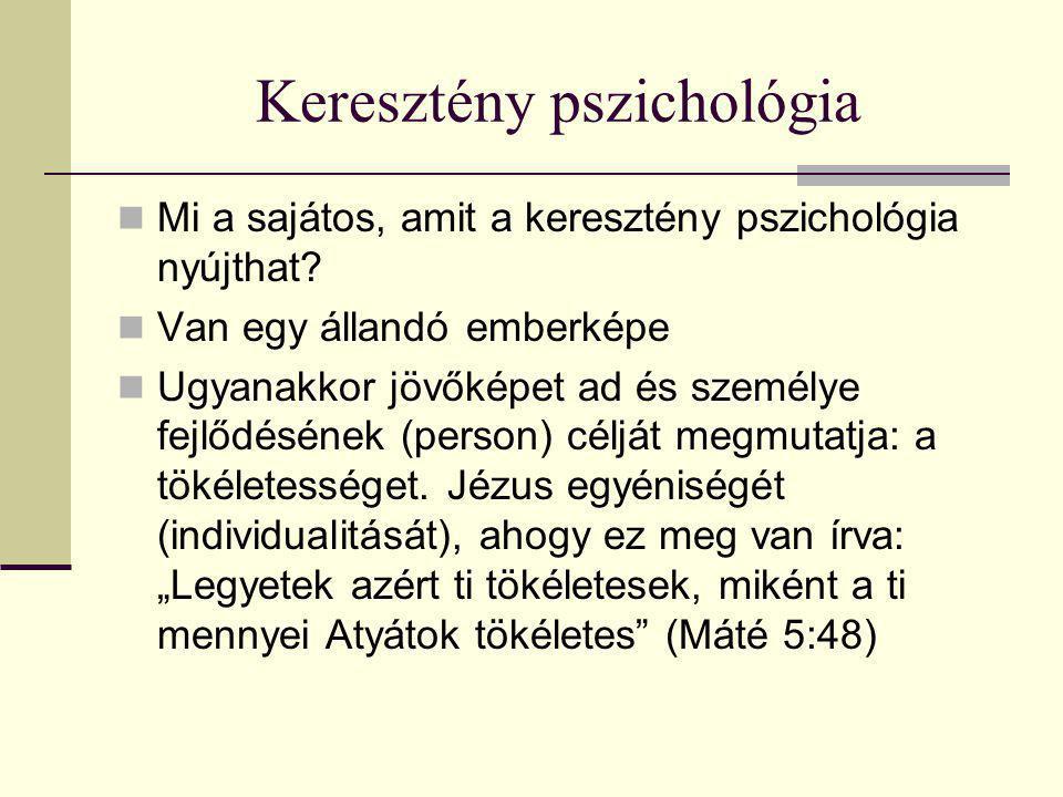 Keresztény pszichológia Mi a sajátos, amit a keresztény pszichológia nyújthat? Van egy állandó emberképe Ugyanakkor jövőképet ad és személye fejlődésé