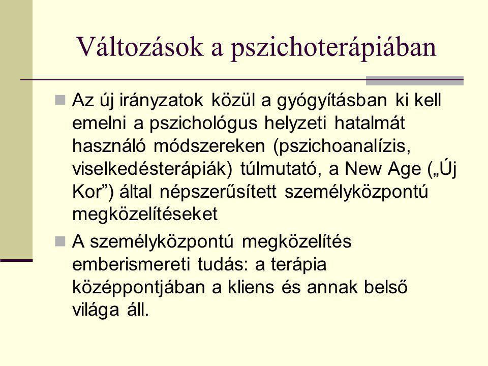 Változások a pszichoterápiában Az új irányzatok közül a gyógyításban ki kell emelni a pszichológus helyzeti hatalmát használó módszereken (pszichoanal