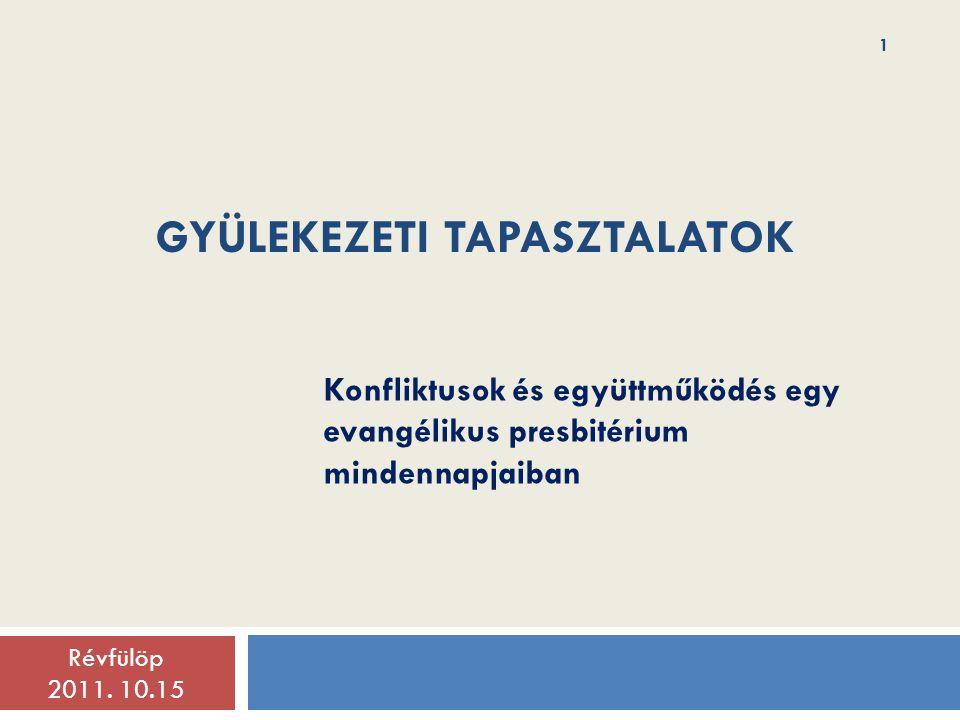 GYÜLEKEZETI TAPASZTALATOK Konfliktusok és együttműködés egy evangélikus presbitérium mindennapjaiban Révfülöp 2011.