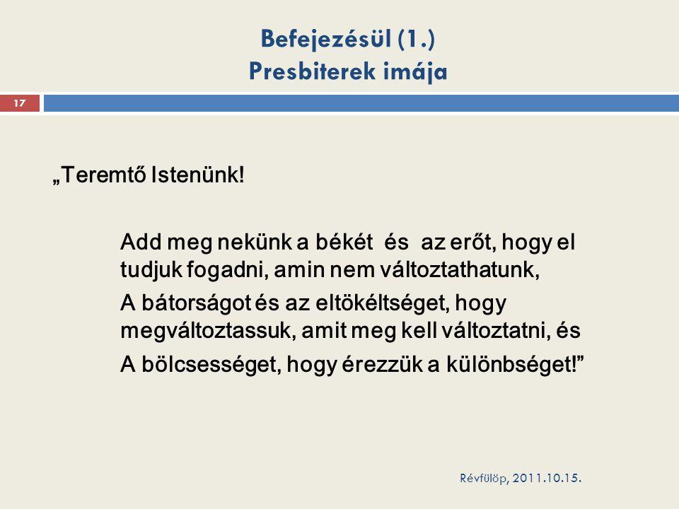 Befejezésül (1.) Presbiterek imája Révfülöp, 2011.10.15.