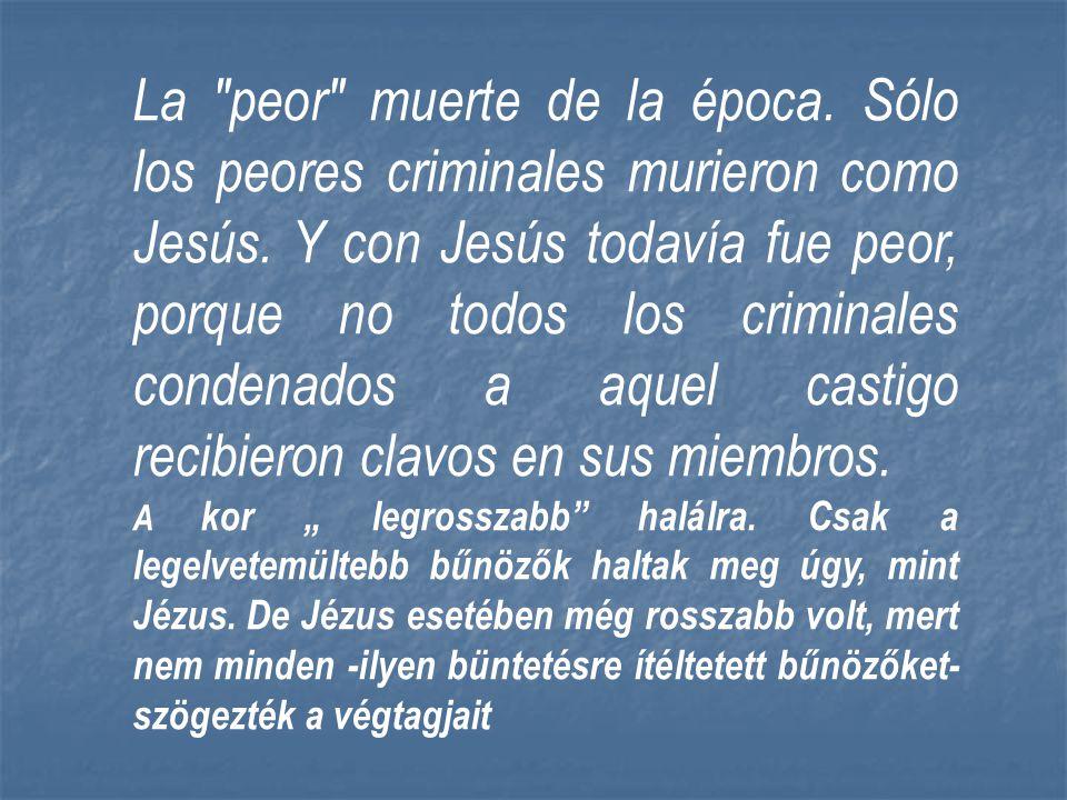 La peor muerte de la época.Sólo los peores criminales murieron como Jesús.