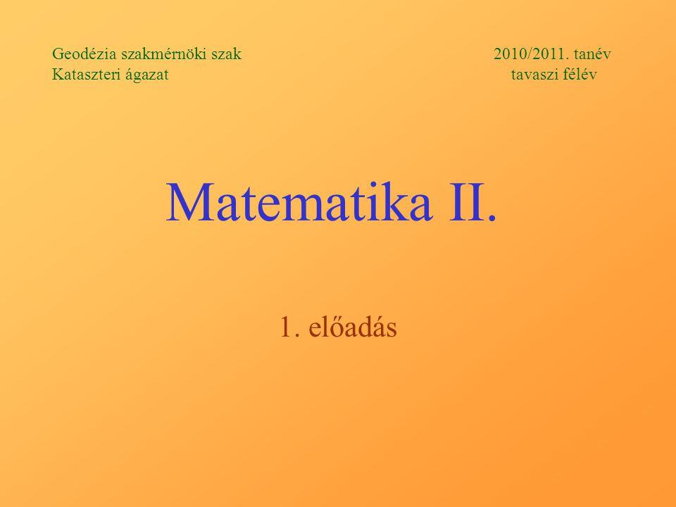 Matematika II. 1. előadás Geodézia szakmérnöki szak 2010/2011.