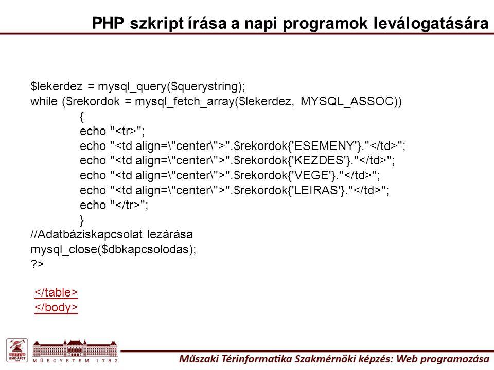$lekerdez = mysql_query($querystring); while ($rekordok = mysql_fetch_array($lekerdez, MYSQL_ASSOC)) { echo
