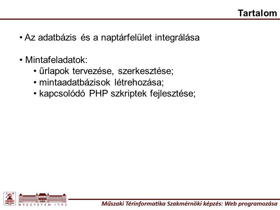 Tartalom Az adatbázis és a naptárfelület integrálása Mintafeladatok: űrlapok tervezése, szerkesztése; mintaadatbázisok létrehozása; kapcsolódó PHP szk