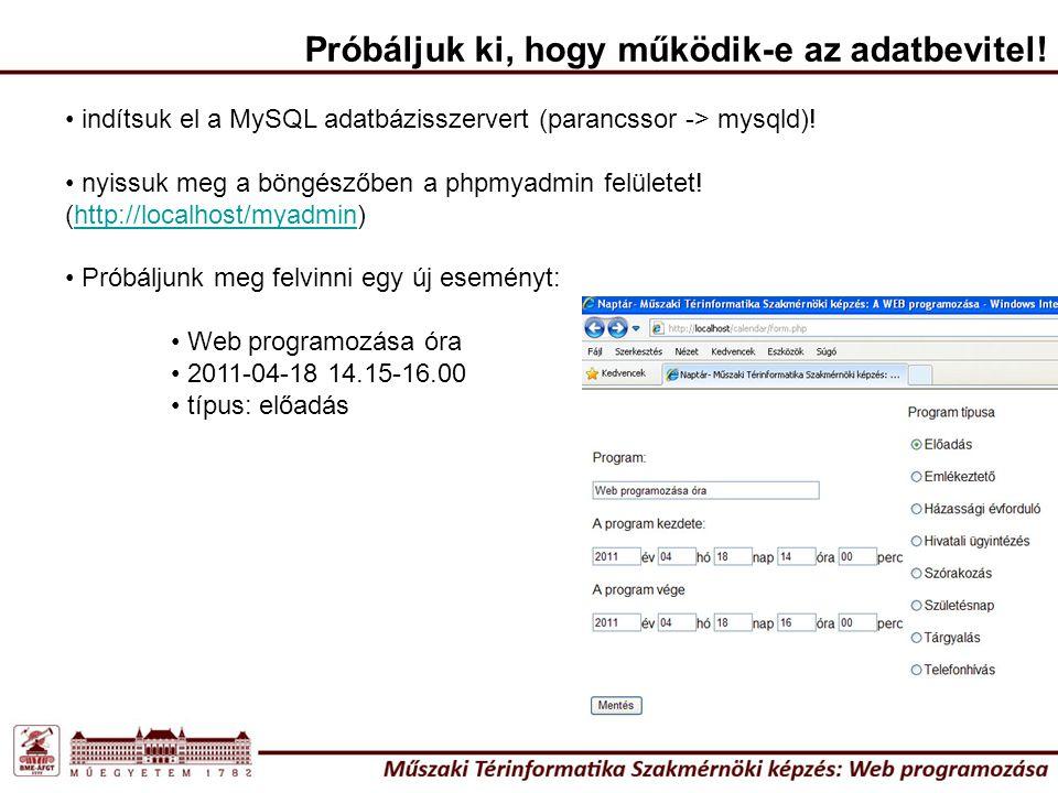 Próbáljuk ki, hogy működik-e az adatbevitel! indítsuk el a MySQL adatbázisszervert (parancssor -> mysqld)! nyissuk meg a böngészőben a phpmyadmin felü
