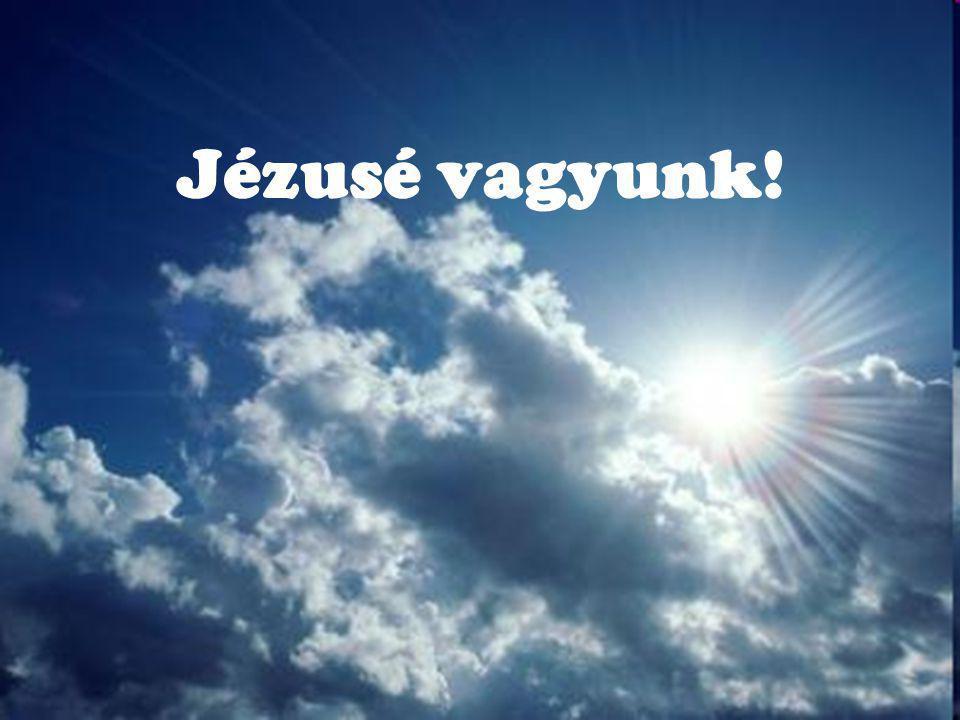 Jézusé vagyunk!