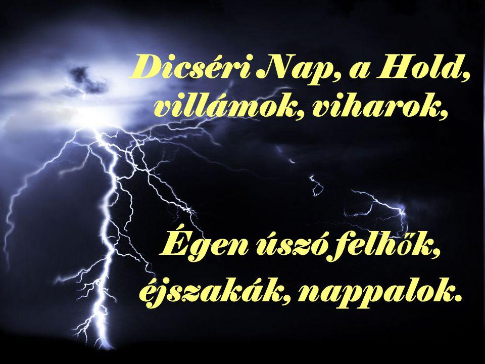 Dicséri Nap, a Hold, villámok, viharok, Égen úszó felh ő k, éjszakák, nappalok.