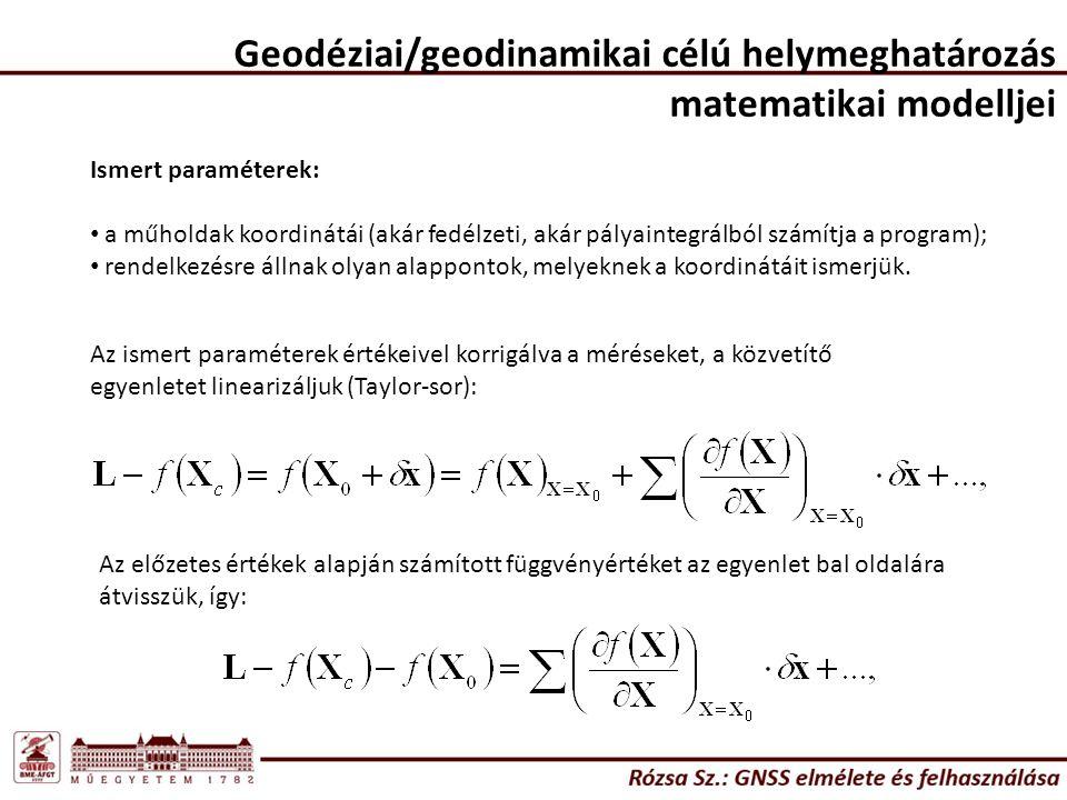 Geodéziai/geodinamikai célú helymeghatározás matematikai modelljei Ismert paraméterek: a műholdak koordinátái (akár fedélzeti, akár pályaintegrálból számítja a program); rendelkezésre állnak olyan alappontok, melyeknek a koordinátáit ismerjük.