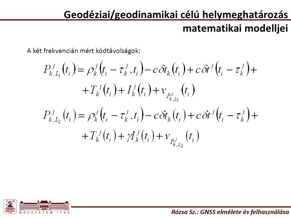 A két frekvencián mért kódtávolságok: Geodéziai/geodinamikai célú helymeghatározás matematikai modelljei