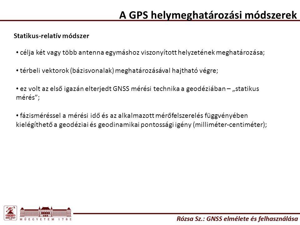"""A GPS helymeghatározási módszerek Statikus-relatív módszer célja két vagy több antenna egymáshoz viszonyított helyzetének meghatározása; térbeli vektorok (bázisvonalak) meghatározásával hajtható végre; ez volt az első igazán elterjedt GNSS mérési technika a geodéziában – """"statikus mérés ; fázisméréssel a mérési idő és az alkalmazott mérőfelszerelés függvényében kielégíthető a geodéziai és geodinamikai pontossági igény (milliméter-centiméter);"""