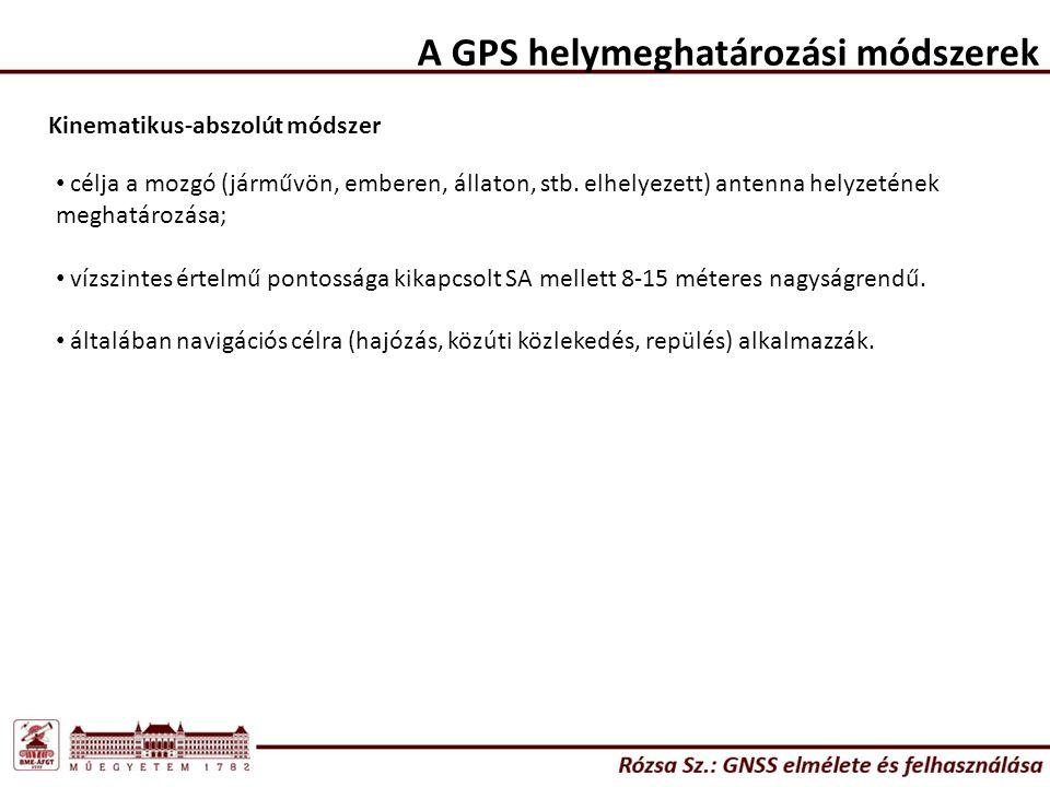 A GPS helymeghatározási módszerek Kinematikus-abszolút módszer célja a mozgó (járművön, emberen, állaton, stb.