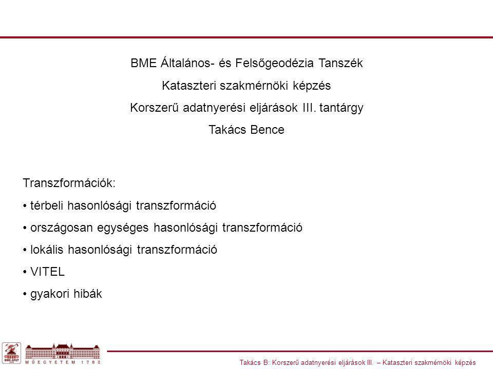 Takács B: Korszerű adatnyerési eljárások III. – Kataszteri szakmérnöki képzés BME Általános- és Felsőgeodézia Tanszék Kataszteri szakmérnöki képzés Ko