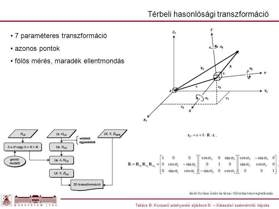 Takács B: Korszerű adatnyerési eljárások III. – Kataszteri szakmérnöki képzés 7 paraméteres transzformáció azonos pontok fölös mérés, maradék ellentmo