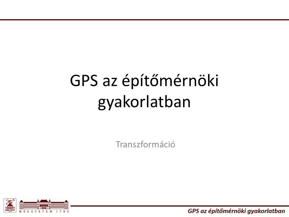 GPS az építőmérnöki gyakorlatban Transzformáció
