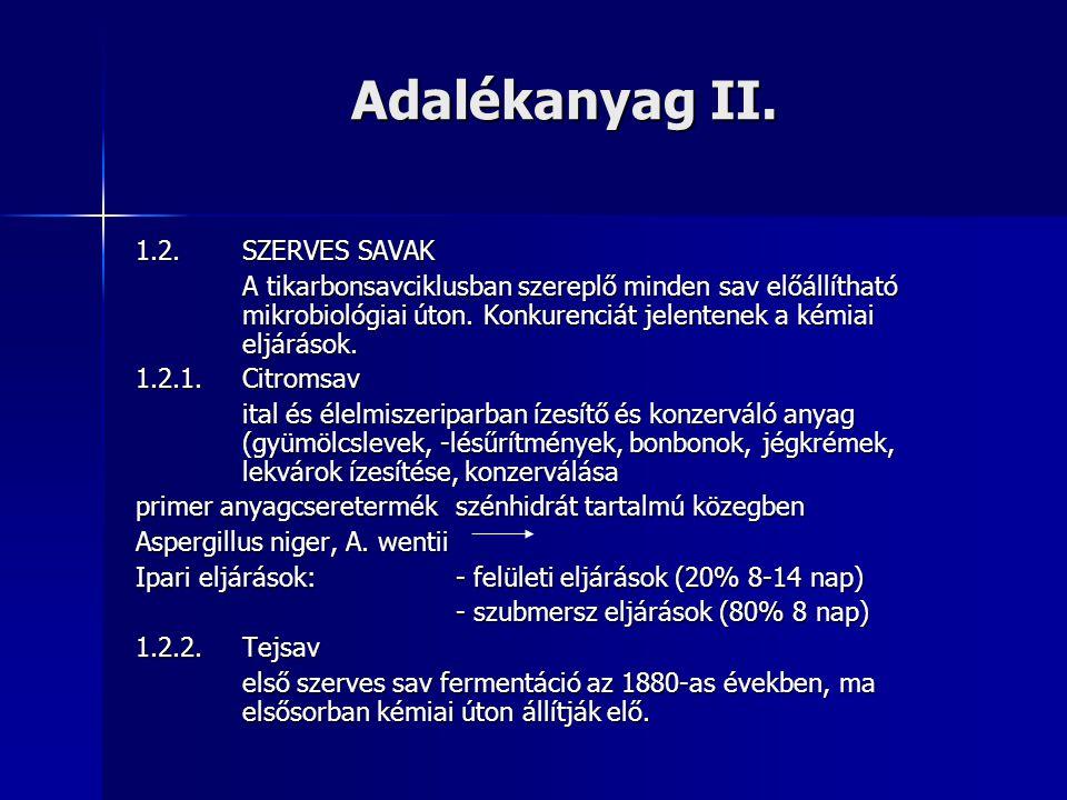 Adalékanyag II. 1.2.SZERVES SAVAK A tikarbonsavciklusban szereplő minden sav előállítható mikrobiológiai úton. Konkurenciát jelentenek a kémiai eljárá