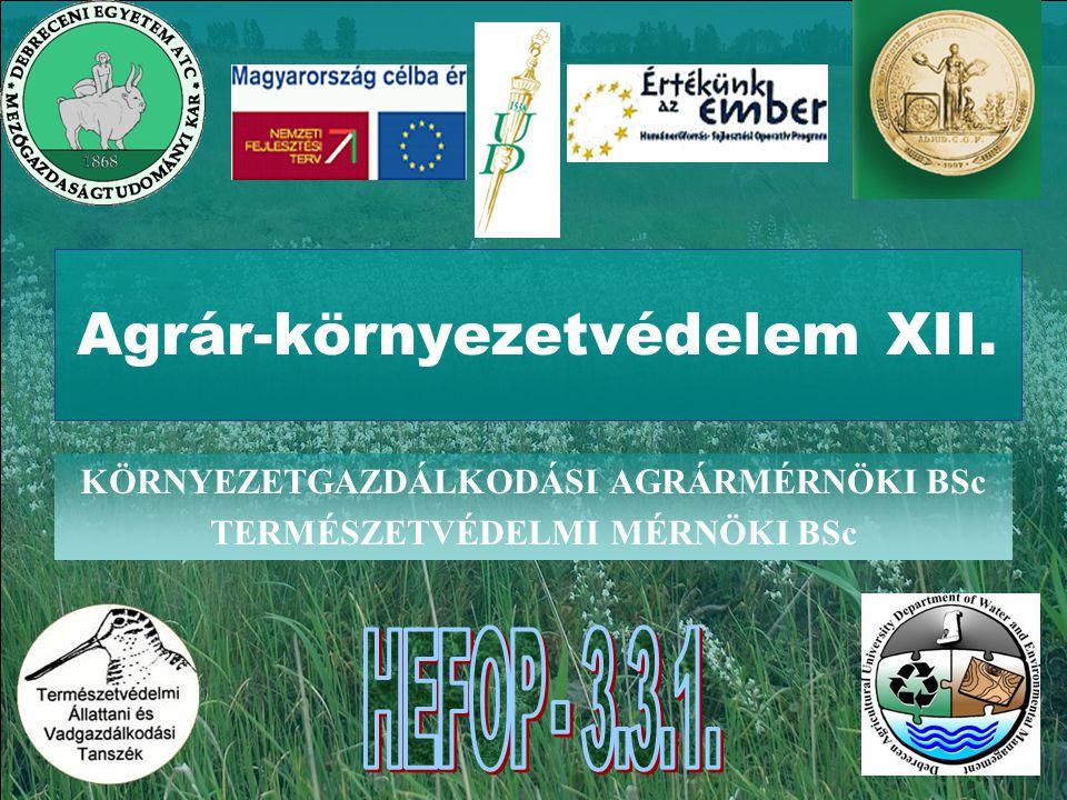 Agrár-környezetvédelem XII. KÖRNYEZETGAZDÁLKODÁSI AGRÁRMÉRNÖKI BSc TERMÉSZETVÉDELMI MÉRNÖKI BSc