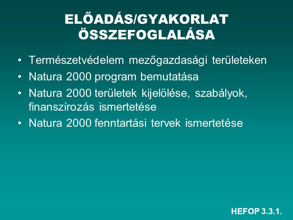 HEFOP 3.3.1. ELŐADÁS/GYAKORLAT ÖSSZEFOGLALÁSA Természetvédelem mezőgazdasági területeken Natura 2000 program bemutatása Natura 2000 területek kijelölé