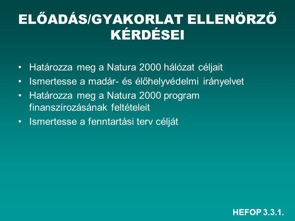 HEFOP 3.3.1. ELŐADÁS/GYAKORLAT ELLENÖRZŐ KÉRDÉSEI Határozza meg a Natura 2000 hálózat céljait Ismertesse a madár- és élőhelyvédelmi irányelvet Határoz