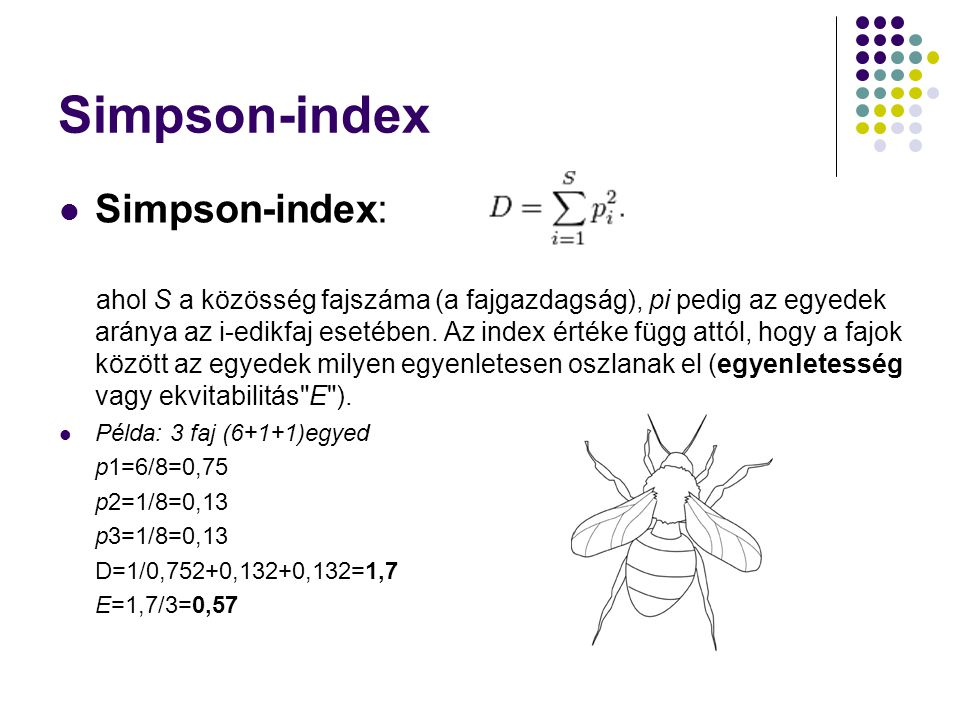 Simpson-index Simpson-index: ahol S a közösség fajszáma (a fajgazdagság), pi pedig az egyedek aránya az i-edikfaj esetében. Az index értéke függ attól
