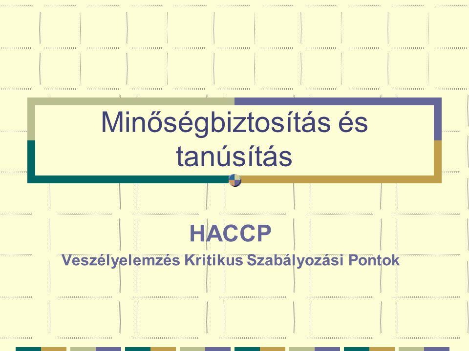 Minőségbiztosítás és tanúsítás HACCP Veszélyelemzés Kritikus Szabályozási Pontok