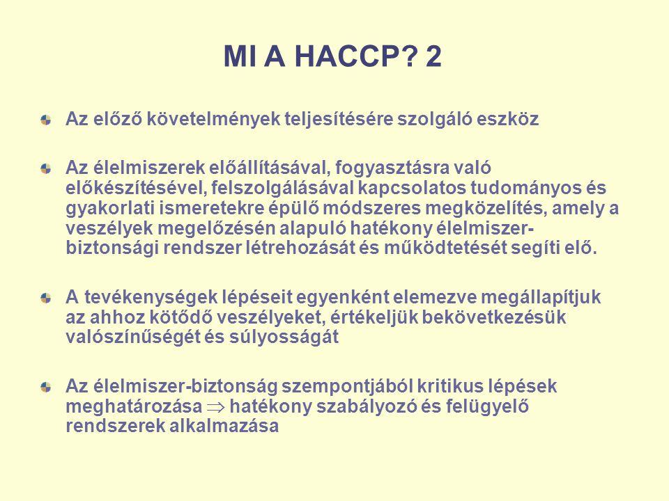 MI A HACCP? 2 Az előző követelmények teljesítésére szolgáló eszköz Az élelmiszerek előállításával, fogyasztásra való előkészítésével, felszolgálásával