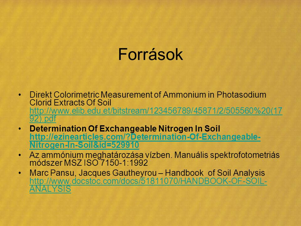 Források Direkt Colorimetric Measurement of Ammonium in Photasodium Clorid Extracts Of Soil http://www.elib.edu.et/bitstream/123456789/45871/2/505560%