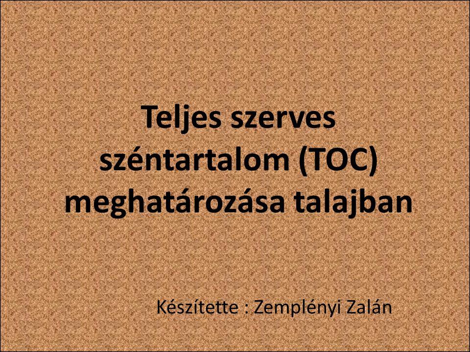 Teljes szerves széntartalom (TOC) meghatározása talajban Készítette : Zemplényi Zalán