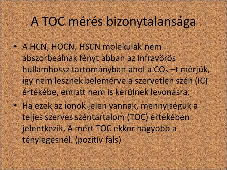 A TOC mérés bizonytalansága A HCN, HOCN, HSCN molekulák nem abszorbeálnak fényt abban az infravörös hullámhossz tartományban ahol a CO 2 –t mérjük, íg