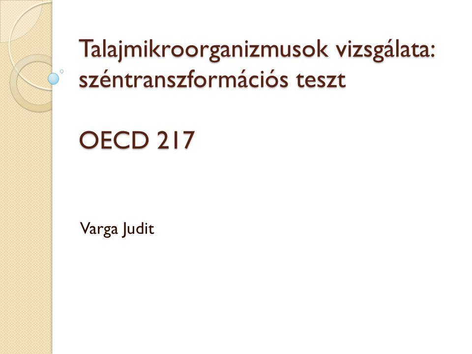 Talajmikroorganizmusok vizsgálata: széntranszformációs teszt OECD 217 Varga Judit