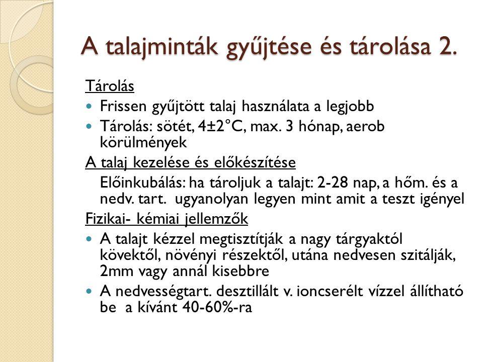 A talajminták gyűjtése és tárolása 2. Tárolás Frissen gyűjtött talaj használata a legjobb Tárolás: sötét, 4±2°C, max. 3 hónap, aerob körülmények A tal