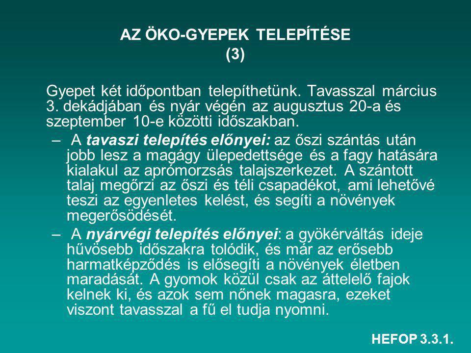 HEFOP 3.3.1. AZ ÖKO-GYEPEK TELEPÍTÉSE (3) Gyepet két időpontban telepíthetünk. Tavasszal március 3. dekádjában és nyár végén az augusztus 20-a és szep