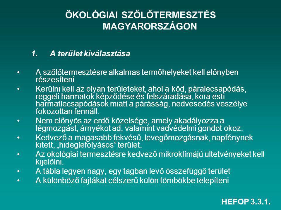 HEFOP 3.3.1. ÖKOLÓGIAI SZŐLŐTERMESZTÉS MAGYARORSZÁGON 1.A terület kiválasztása A szőlőtermesztésre alkalmas termőhelyeket kell előnyben részesíteni. K