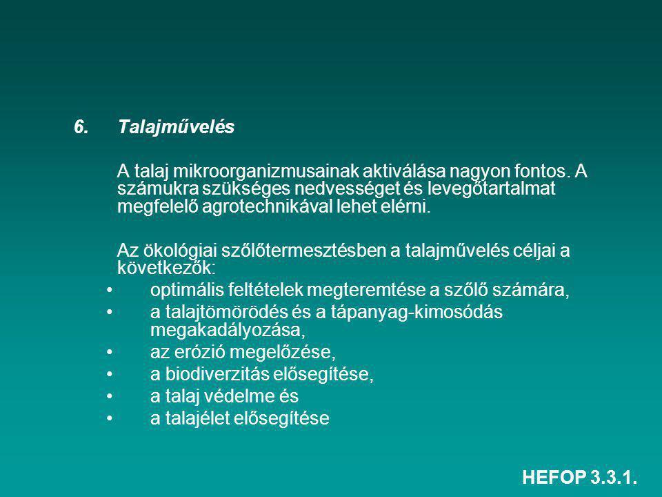 HEFOP 3.3.1. 6.Talajművelés A talaj mikroorganizmusainak aktiválása nagyon fontos. A számukra szükséges nedvességet és levegőtartalmat megfelelő agrot