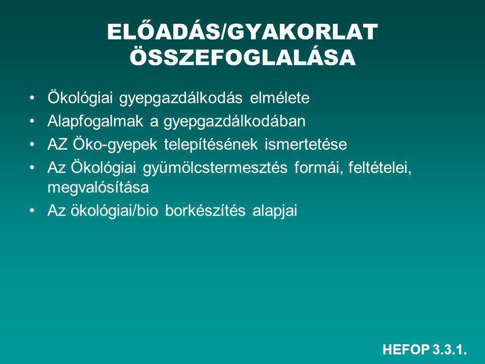 HEFOP 3.3.1. ELŐADÁS/GYAKORLAT ÖSSZEFOGLALÁSA Ökológiai gyepgazdálkodás elmélete Alapfogalmak a gyepgazdálkodában AZ Öko-gyepek telepítésének ismertet