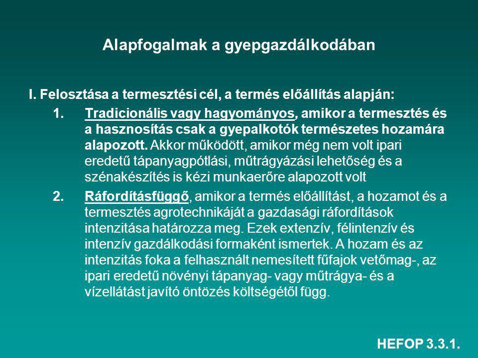 HEFOP 3.3.1. Alapfogalmak a gyepgazdálkodában I. Felosztása a termesztési cél, a termés előállítás alapján: 1.Tradicionális vagy hagyományos, amikor a