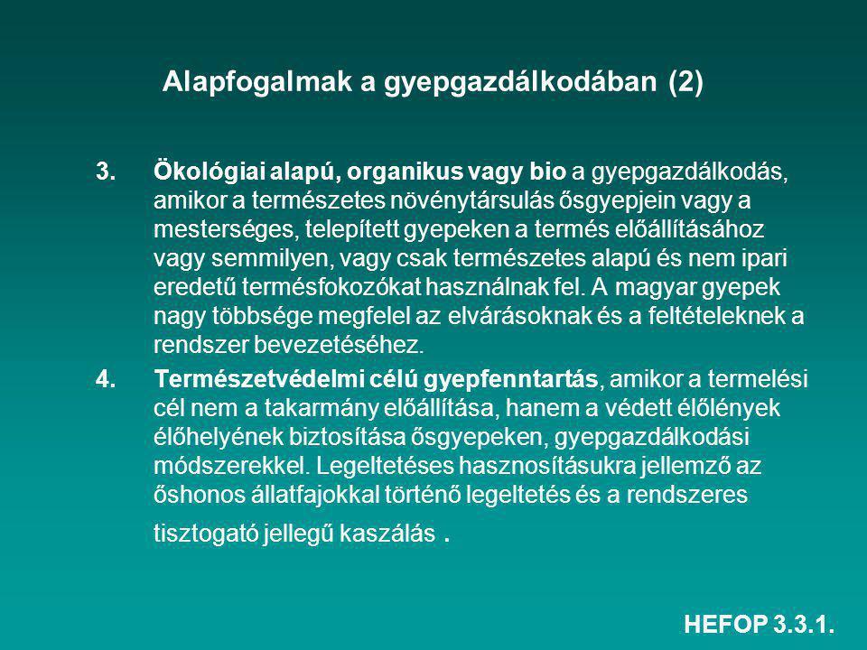 HEFOP 3.3.1. Alapfogalmak a gyepgazdálkodában (2) 3.Ökológiai alapú, organikus vagy bio a gyepgazdálkodás, amikor a természetes növénytársulás ősgyepj