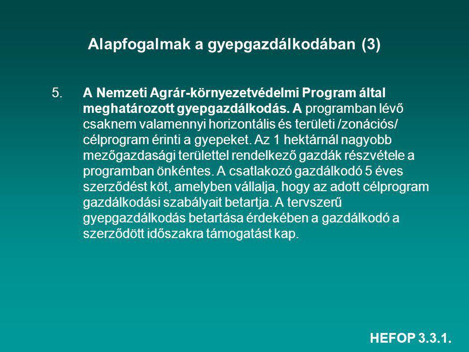 HEFOP 3.3.1. Alapfogalmak a gyepgazdálkodában (3) 5. A Nemzeti Agrár-környezetvédelmi Program által meghatározott gyepgazdálkodás. A programban lévő c