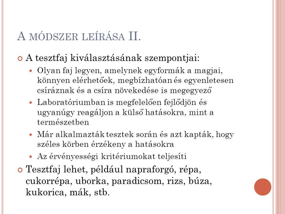 A MÓDSZER LEÍRÁSA II. A tesztfaj kiválasztásának szempontjai: Olyan faj legyen, amelynek egyformák a magjai, könnyen elérhetőek, megbízhatóan és egyen