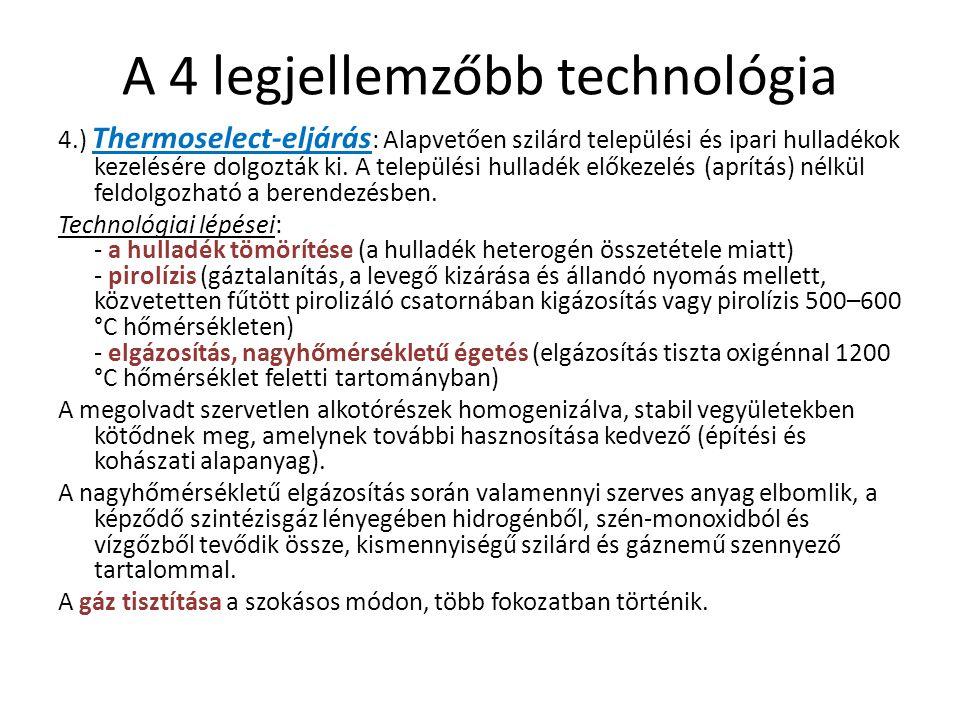 A 4 legjellemzőbb technológia 4.) Thermoselect-eljárás : Alapvetően szilárd települési és ipari hulladékok kezelésére dolgozták ki. A települési hulla