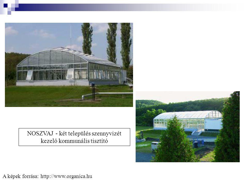 NOSZVAJ - két település szennyvizét kezelő kommunális tisztító A képek forrása: http://www.organica.hu