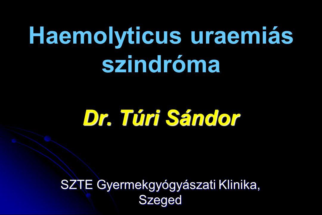 Haemolyticus uraemiás szindróma Dr. Túri Sándor SZTE Gyermekgyógyászati Klinika, Szeged