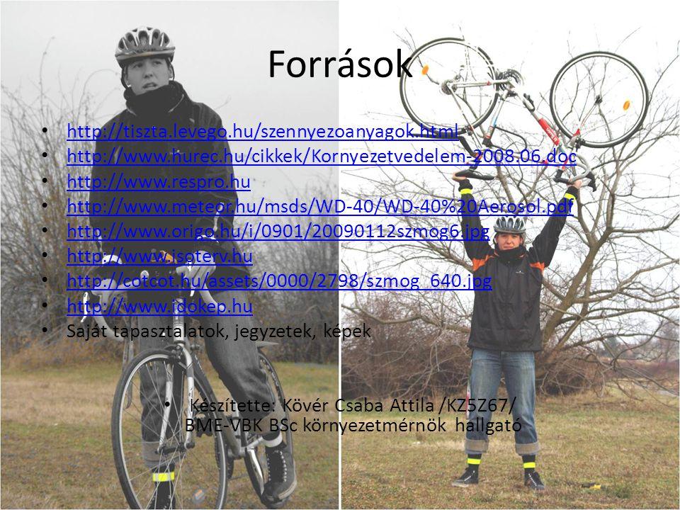 Források http://tiszta.levego.hu/szennyezoanyagok.html http://www.hurec.hu/cikkek/Kornyezetvedelem-2008.06.doc http://www.respro.hu http://www.meteor.hu/msds/WD-40/WD-40%20Aerosol.pdf http://www.origo.hu/i/0901/20090112szmog6.jpg http://www.isoterv.hu http://cotcot.hu/assets/0000/2798/szmog_640.jpg http://www.idokep.hu Saját tapasztalatok, jegyzetek, képek Készítette: Kövér Csaba Attila /KZ5Z67/ BME-VBK BSc környezetmérnök hallgató
