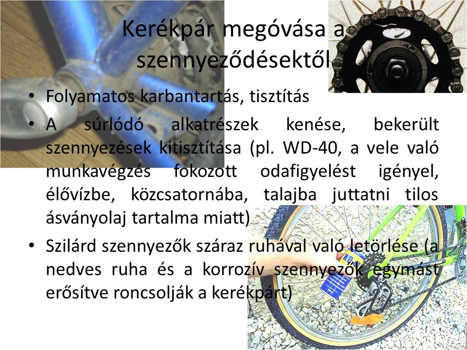 Kerékpár megóvása a szennyeződésektől Folyamatos karbantartás, tisztítás A súrlódó alkatrészek kenése, bekerült szennyezések kitisztítása (pl.