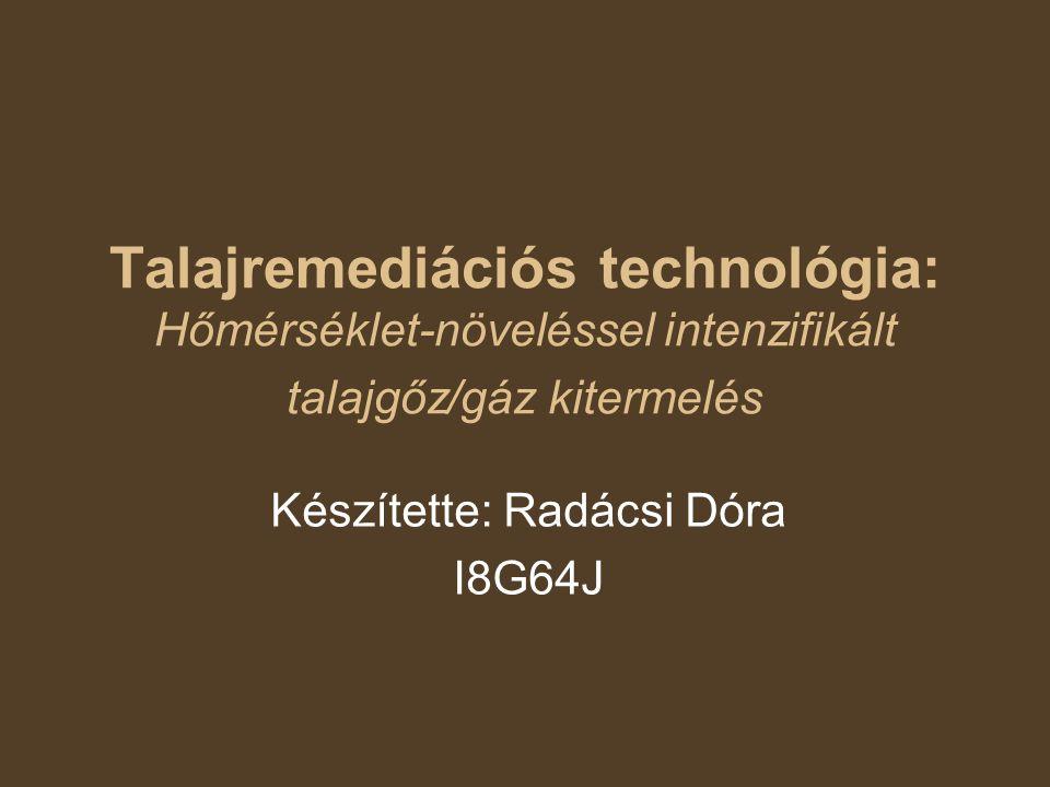 Technológia definíció Hőmérséklet-növeléssel segített talajpára- kitermelés: A közepesen illékony szennyezőanyagok eltávolításának hatékonysága növelhető a hőmérséklet emelésével.