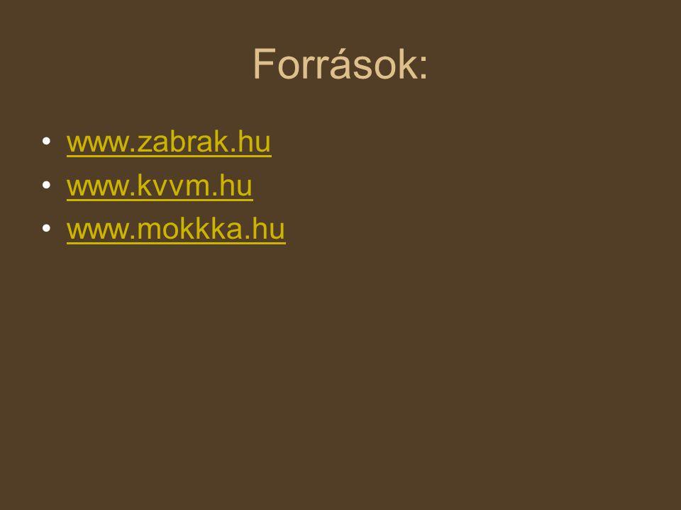 Források: www.zabrak.hu www.kvvm.hu www.mokkka.hu