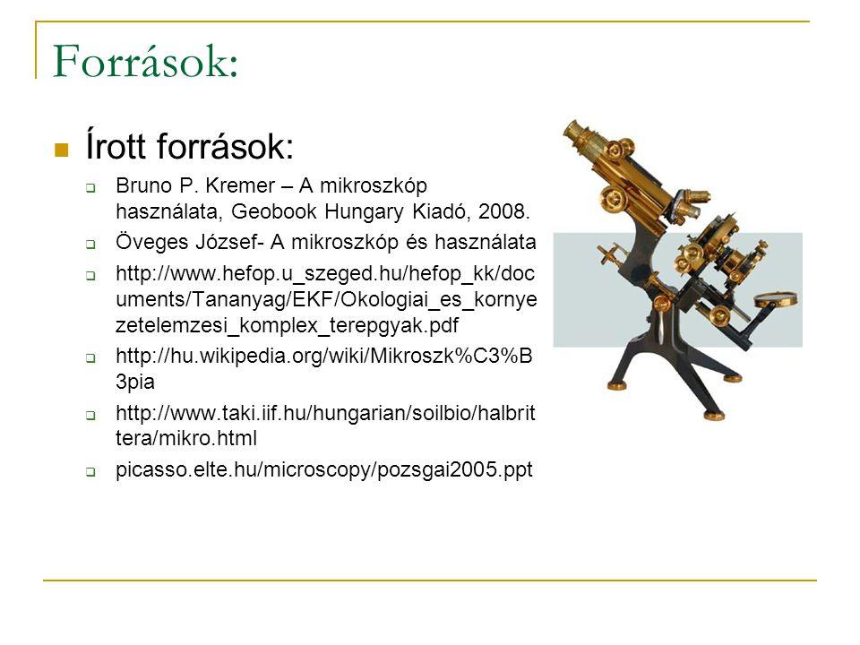 Források: Írott források:  Bruno P. Kremer – A mikroszkóp használata, Geobook Hungary Kiadó, 2008.  Öveges József- A mikroszkóp és használata  http