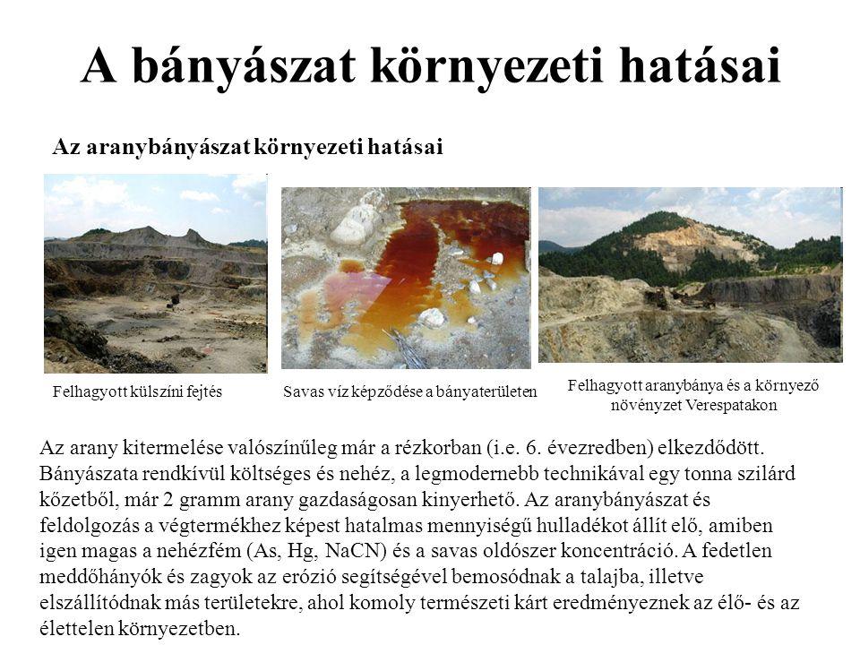 A bányászat környezeti hatásai Az aranybányászat környezeti hatásai Az arany kitermelése valószínűleg már a rézkorban (i.e.