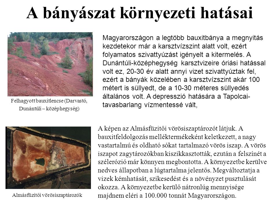A bányászat környezeti hatásai Felhagyott bauxitlencse (Darvastó, Dunántúli – középhegység) Almásfüzitői vörösiszaptározók A képen az Almásfüzitői vörösiszaptározót látjuk.